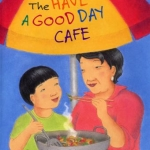 book cover of The Have a Good Day Cafe by Frances Park and Ginger Park