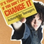 It's your world- if you dont like it, change it: activism for teens book cover