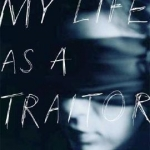 """Cover of """"My Life as a Traitor"""""""