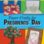 Paper Crafts for Presidents' Day by Randel McGee