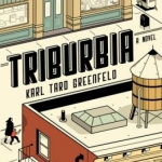 Book cover of Triburbia by Karl Taro Greenfield
